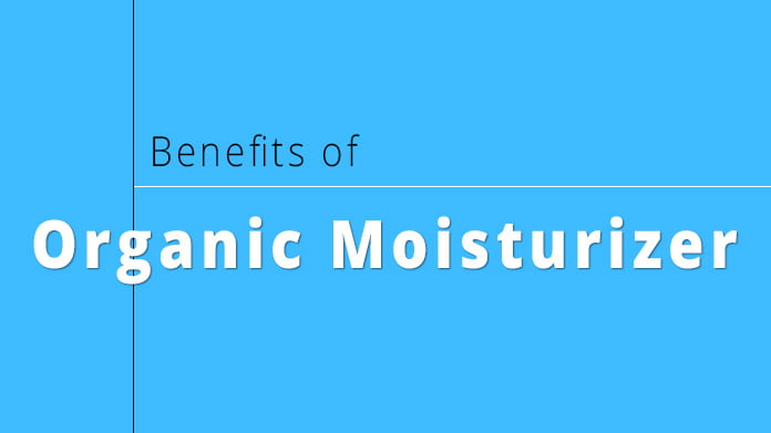Benefits of using organic moisturizer