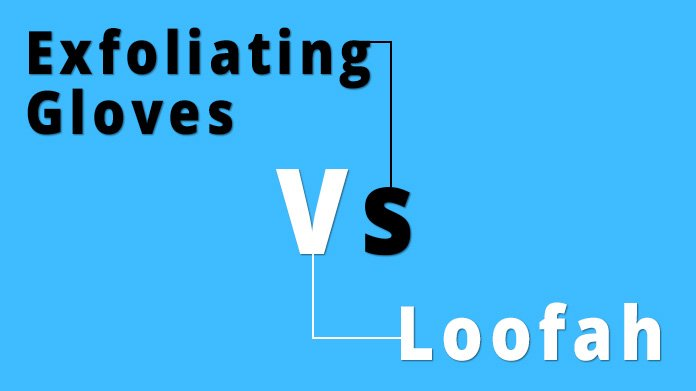 exfoliating gloves vs loofah